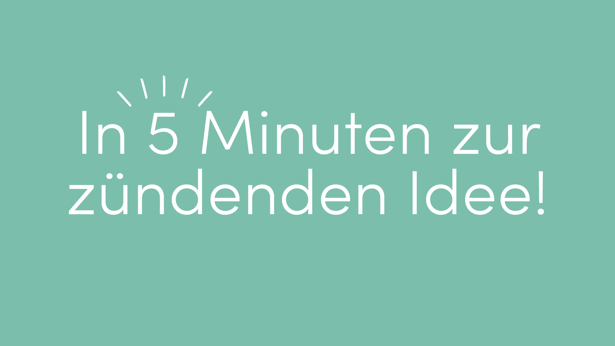 Workshop in 5 Minuten zur zündenden Idee